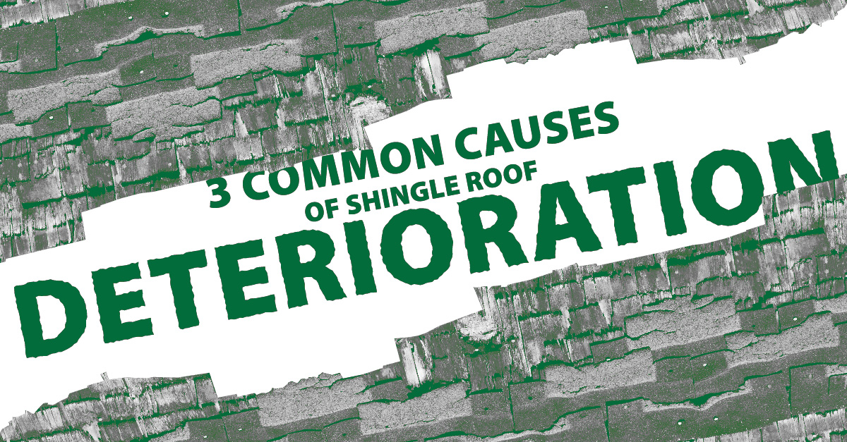 3 Common Causes Of Shingle Roof Deterioration